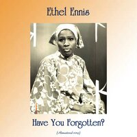 Have You Forgotten? — Ethel Ennis