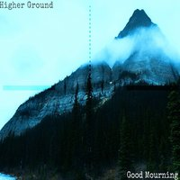 Higher Ground — Good Mourning