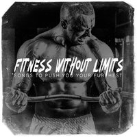 Fitness Without Limits - Songs to Push You Your Furthest — Cardio Hits! Workout, Running Workout Music