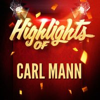 Highlights of Carl Mann — Carl Mann
