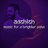 Aashish - Music for a Brighter Usha — Ricky Kej, Aashish Dubey, Ricky Kej, Aashish Dubey