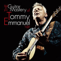 The Guitar Mastery of Tommy Emmanuel Cgp — Tommy Emmanuel