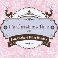 It's Christmas Time with Sam Cooke & Billie Holiday — Billie Holiday, Sam Cooke