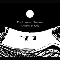 The Longest Winter — Robinson & Rohe