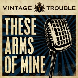 These Arms of Mine — Vintage Trouble
