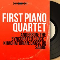 Anderson: The Syncopated Clock - Khachaturian: Danse du sabre — First Piano Quartet
