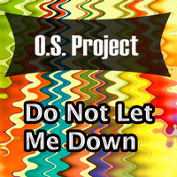 Do Not Let Me Down — O.S. Project