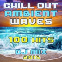 100 Chill out Ambient Wave Hits DJ Mix 2015 — сборник