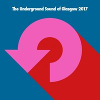 The Underground Sound of Glasgow 2017 — сборник