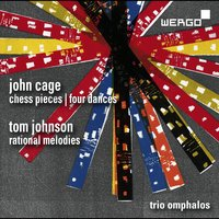 Cage: Chess Pieces & Four Dances - Johnson: Rational Melodies — Джон Кейдж, Tom Johnson, Trio Omphalos