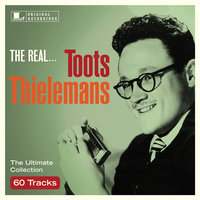 The Real... Toots Thielemans — Toots Thielemans