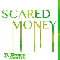 Scared Money — D. Brown the Begotten Son