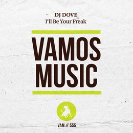 I'll Be Your Freak — DJ Dove