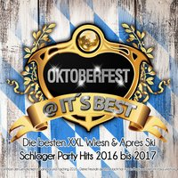 Oktoberfest @ it's Best - Die besten XXL Wiesn & Apres Ski Schlager Party Hits 2016 bis 2017 — сборник