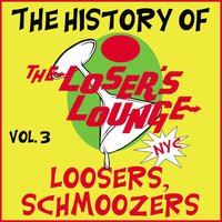 The History of the Loser's Lounge Vol. 3, Loosers, Schmoozers — Loser's Lounge