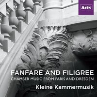 Fanfare and Filigree: Chamber Music from Paris and Dresden — Kleine Kammermusik