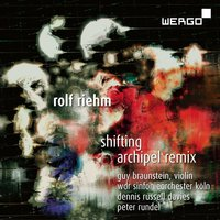 Riehm: Shifting / Archipel Remix — WDR Symphony Orchestra Cologne, Dennis Russell Davies, Peter Rundel, Rolf Riehm