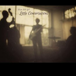 Little Conversations — Blue Dirt Girl