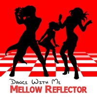Dance with Me — Mellow Reflector