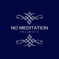 No Meditation — Pragmatic