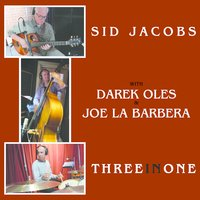 Three in One — Joe La Barbera, Darek Oles, Sid Jacobs, Sid Jacobs, Joe La Barbera, Darek Oles