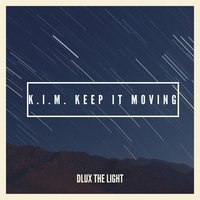 K.I.M. Keep It Moving — Dlux the Light