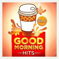 Good Morning Hits, Vol. 2 (Songs to Put You in a Good Mood) — Billboard Top 100 Hits, Ultimate Pop Hits!, Pop Hits for the Morning, Ultimate Pop Hits!, Billboard Top 100 Hits, Pop Hits for the Morning
