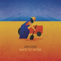 Back to Work — Dan Dyer