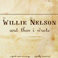 And Then I Wrote — Willie Nelson