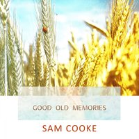 Good Old Memories — Sam Cooke
