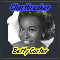 Chartbreaker — Betty Carter
