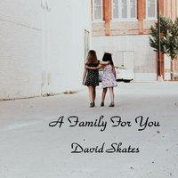 A Family for You — David Skates