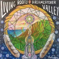 Dreamcatcher Valley — Living Roots