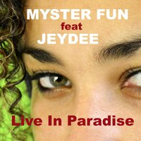 Live in Paradise — Myster Fun, Jeydee, Myster Fun feat. Jeydee