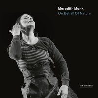On Behalf Of Nature — Meredith Monk & Vocal Ensemble