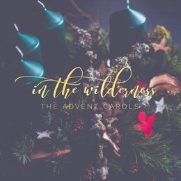 The Advent Carols — In the Wilderness