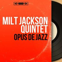 Opus de jazz — Kenny Clarke, Hank Jones, Frank Wess, Eddie Jones, Milt Jackson Quintet