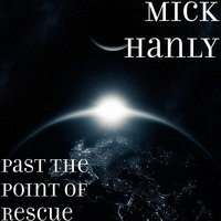 Past the Point of Rescue — Mick Hanly