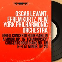 Grieg: Concerto pour piano in A Minor, Op. 16 - Tchaikovsky: Concerto pour piano No. 1 in B-Flat Minor, Op. 23 — Oscar Levant, Efrem Kurtz, New York Philharmonic Orchestra, Пётр Ильич Чайковский, Эдвард Григ