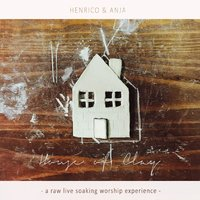 House of Clay- a Raw Live Soaking Worship Experience — Henrico and Anja