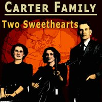 Two Sweethearts — The Carter Family