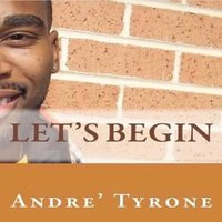Let's Begin — Andre Tyrone