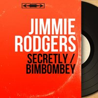 Secretly / Bimbombey — Jimmie Rodgers, Hugo Peretti and His Orchestra