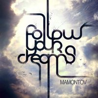 Follow Your Dream — Mamontov