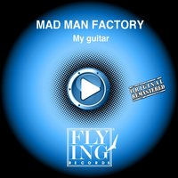 My Guitar — Mad Man Factory