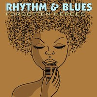 Rhythm & Blues Forgotten Heroes — сборник