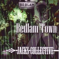 Bedlam Town — Jack's Collective