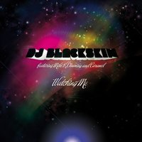 Watching Me — DJ Blackskin ft Mike K Downing & Caramel, DJ Blackskin feat. Mike K Downing & Caramel