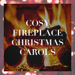 Cosy Fireplace Christmas Carols — The Merry Christmas Players, Voices Of Christmas, Traditional Christmas Carols Ensemble, Георг Фридрих Гендель, Феликс Мендельсон, Франц Грубер