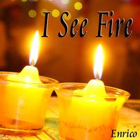 I See Fire — Enrico